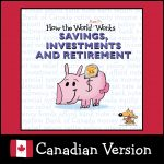 How the World REALLY Works: Savings, Investments & Retirement (Canada)