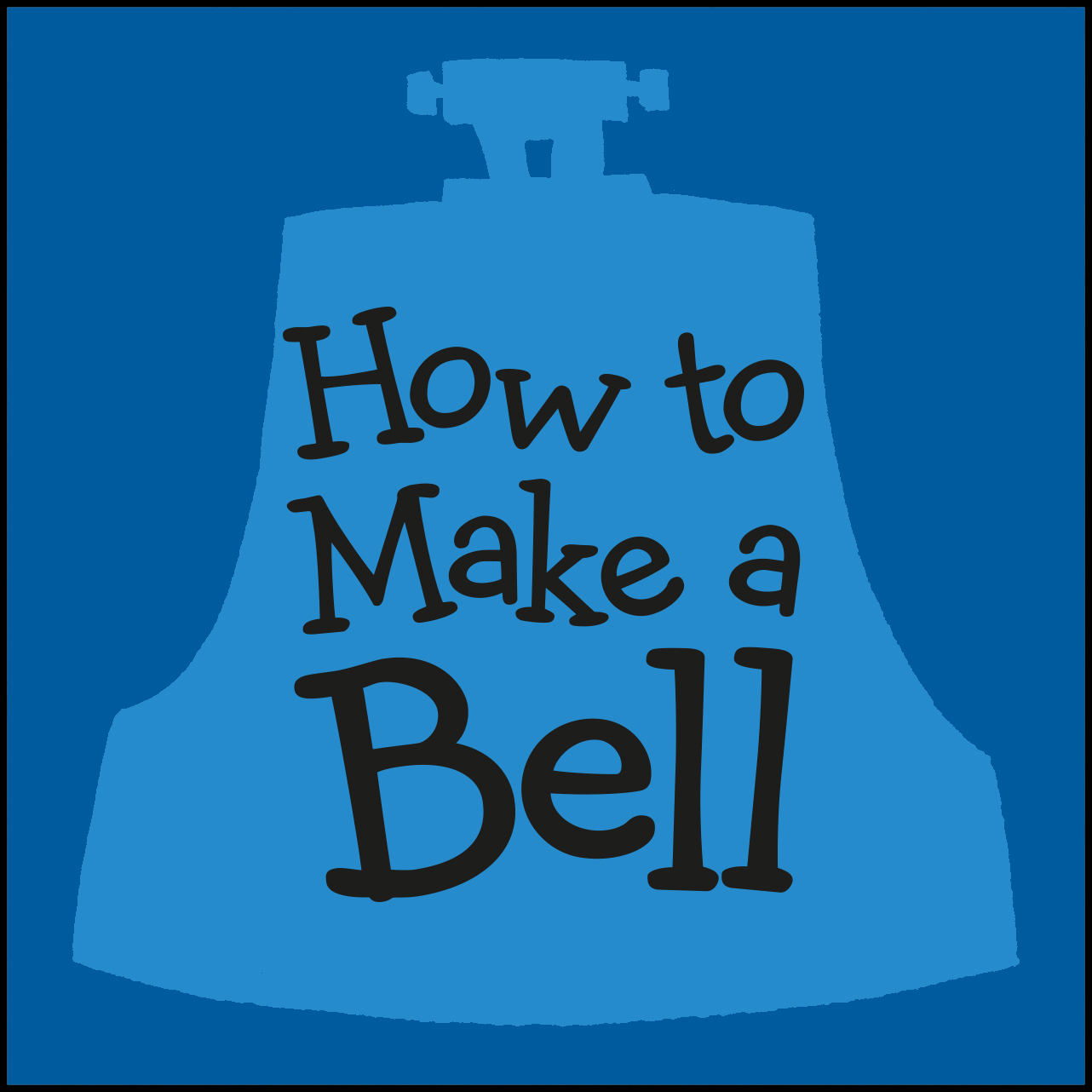 Link to 'How to Make a Bell' Video